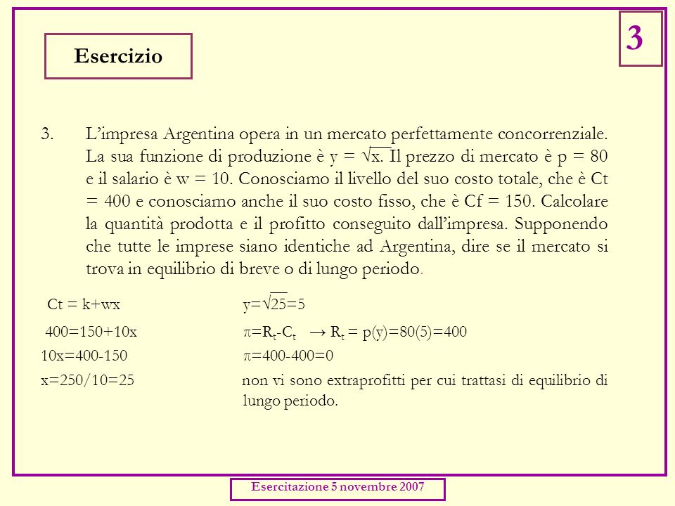 Esercizio 3.Limpresa Argentina opera in un mercato perfettamente concorrenziale.