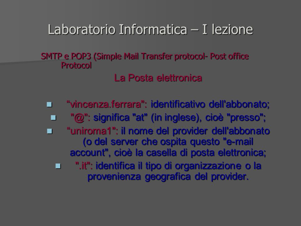 Laboratorio Informatica – I lezione SMTP e POP3 (Simple Mail Transfer protocol- Post office Protocol La Posta elettronica vincenza.ferrara