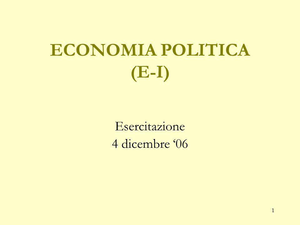 1 ECONOMIA POLITICA (E-I) Esercitazione 4 dicembre 06