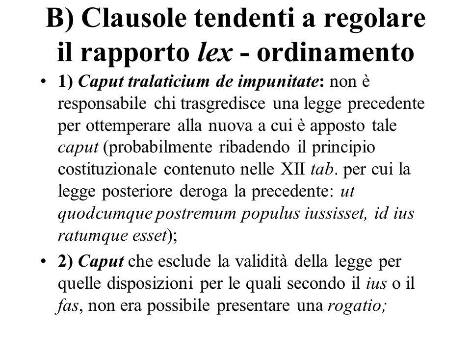 B) Clausole tendenti a regolare il rapporto lex - ordinamento 1) Caput tralaticium de impunitate: non è responsabile chi trasgredisce una legge preced