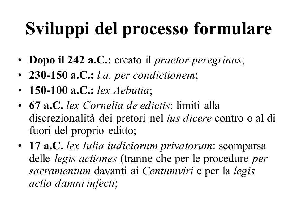Sviluppi del processo formulare Dopo il 242 a.C.: creato il praetor peregrinus; 230-150 a.C.: l.a. per condictionem; 150-100 a.C.: lex Aebutia; 67 a.C