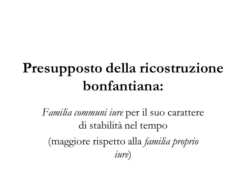 Presupposto della ricostruzione bonfantiana: Familia communi iure per il suo carattere di stabilità nel tempo (maggiore rispetto alla familia proprio