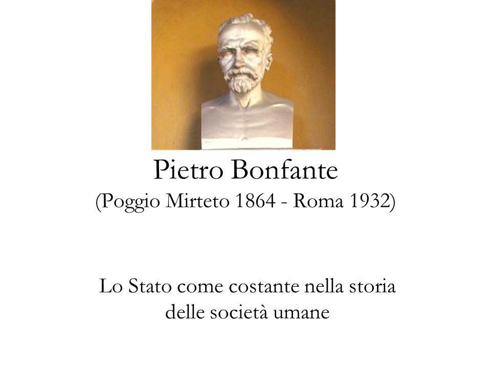 Pietro Bonfante (Poggio Mirteto 1864 - Roma 1932) Lo Stato come costante nella storia delle società umane