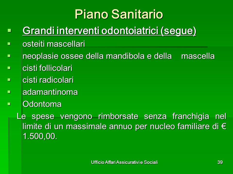 Ufficio Affari Assicurativi e Sociali39 Piano Sanitario Grandi interventi odontoiatrici (segue) Grandi interventi odontoiatrici (segue) osteiti mascel