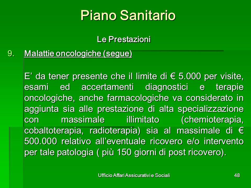 Ufficio Affari Assicurativi e Sociali48 Piano Sanitario Le Prestazioni Le Prestazioni Malattie oncologiche (segue) Malattie oncologiche (segue) E da t