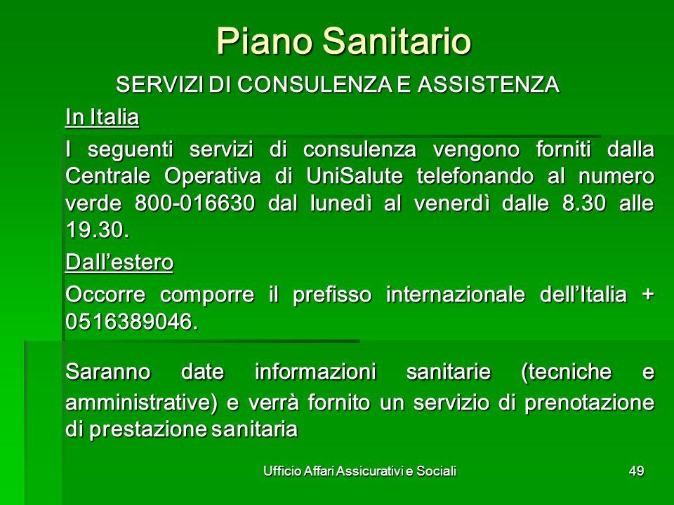 Ufficio Affari Assicurativi e Sociali49 Piano Sanitario SERVIZI DI CONSULENZA E ASSISTENZA SERVIZI DI CONSULENZA E ASSISTENZA In Italia I seguenti ser