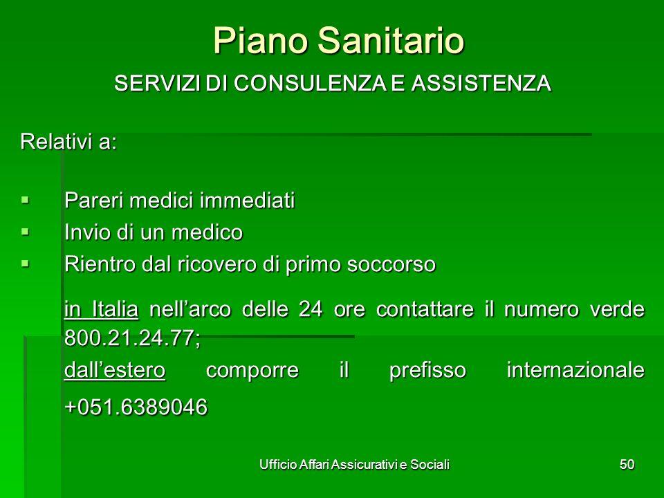 Ufficio Affari Assicurativi e Sociali50 Piano Sanitario SERVIZI DI CONSULENZA E ASSISTENZA SERVIZI DI CONSULENZA E ASSISTENZA Relativi a: Pareri medic