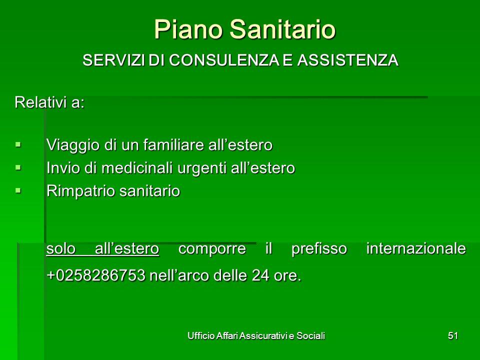 Ufficio Affari Assicurativi e Sociali51 Piano Sanitario SERVIZI DI CONSULENZA E ASSISTENZA SERVIZI DI CONSULENZA E ASSISTENZA Relativi a: Viaggio di u