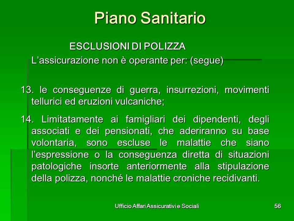 Ufficio Affari Assicurativi e Sociali56 Piano Sanitario ESCLUSIONI DI POLIZZA ESCLUSIONI DI POLIZZA Lassicurazione non è operante per: (segue) 13. le