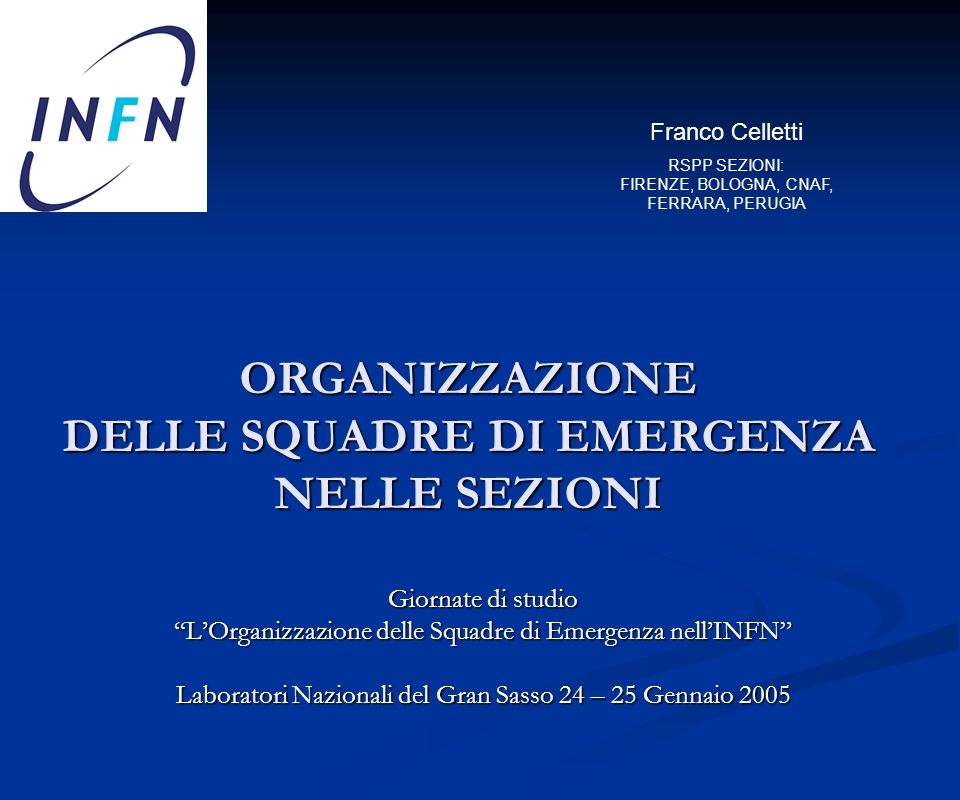 32 LOrganizzazione della Squadra di Emergenza nelle Sezioni INFN LOrganizzazione della Squadra di Emergenza nelle Sezioni INFN LORGANIZZAZIONE della squadra deve essere semplice.