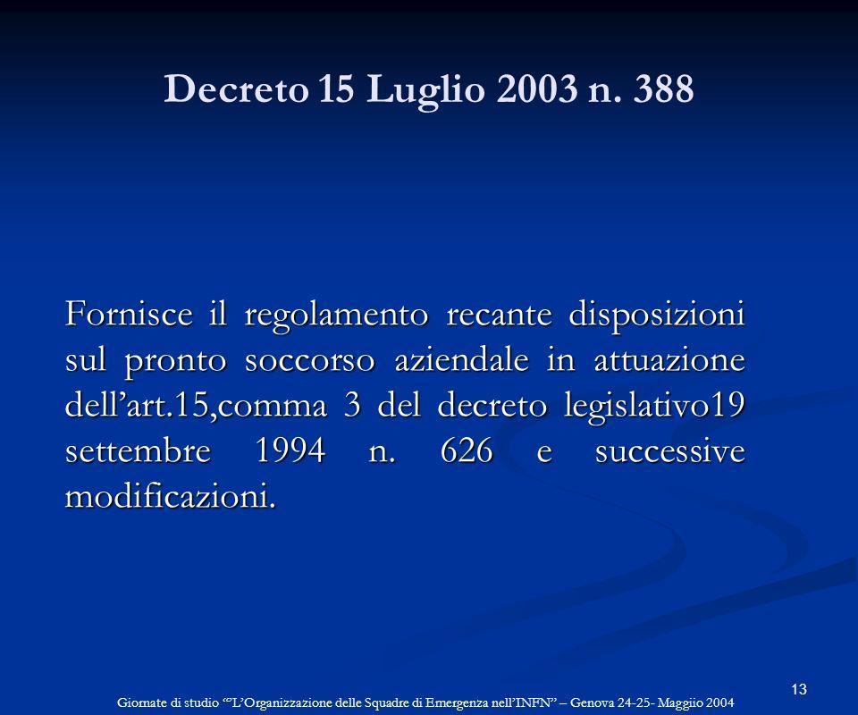 13 Decreto 15 Luglio 2003 n. 388 Fornisce il regolamento recante disposizioni sul pronto soccorso aziendale in attuazione dellart.15,comma 3 del decre