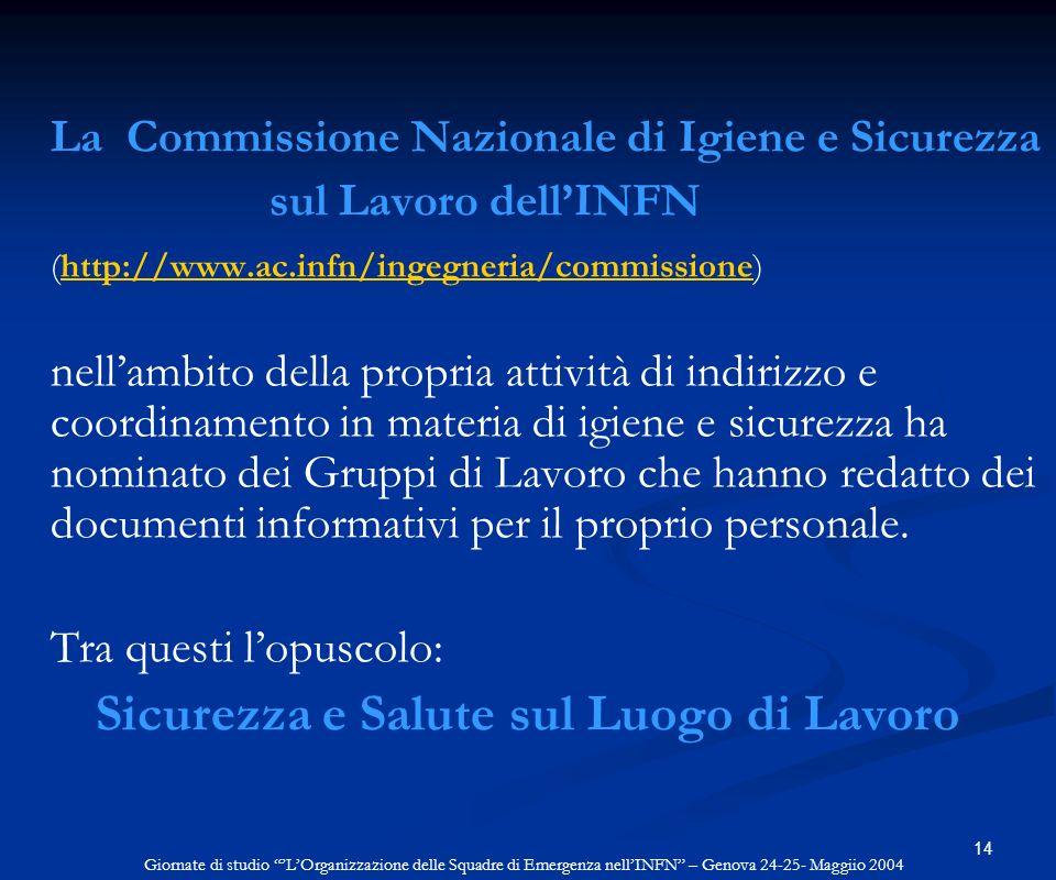 14 La Commissione Nazionale di Igiene e Sicurezza sul Lavoro dellINFN (http://www.ac.infn/ingegneria/commissione)http://www.ac.infn/ingegneria/commiss