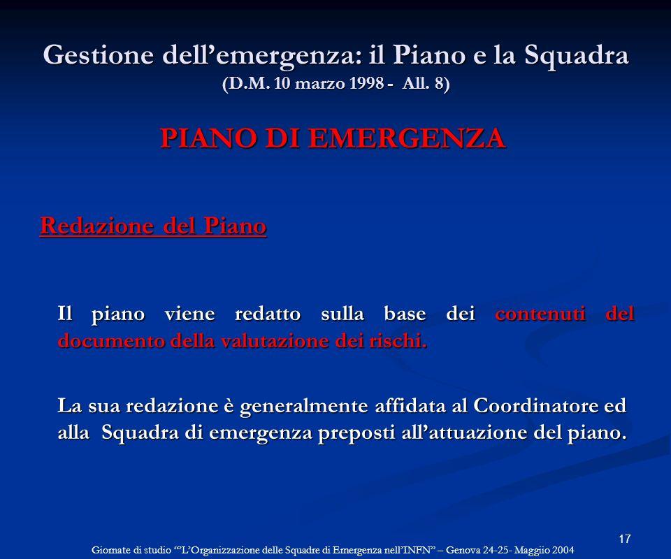 17 PIANO DI EMERGENZA PIANO DI EMERGENZA Redazione del Piano Redazione del Piano Il piano viene redatto sulla base dei contenuti del documento della v