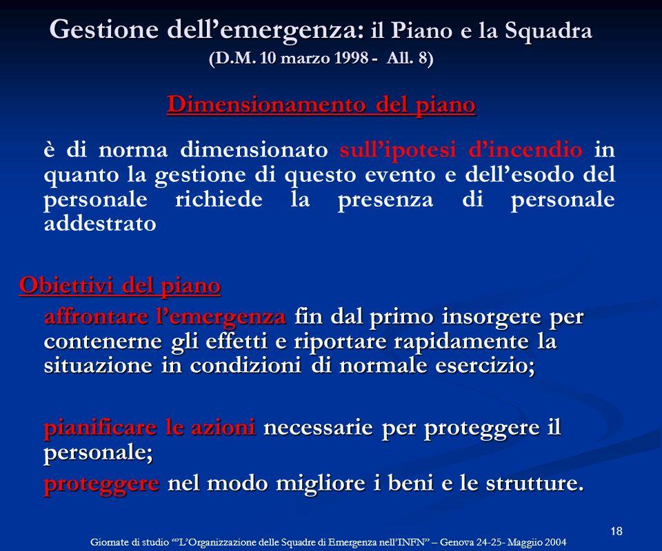18 Gestione dellemergenza: il Piano e la Squadra (D.M. 10 marzo 1998 - All. 8) Dimensionamento del piano è di norma dimensionato sullipotesi dincendio