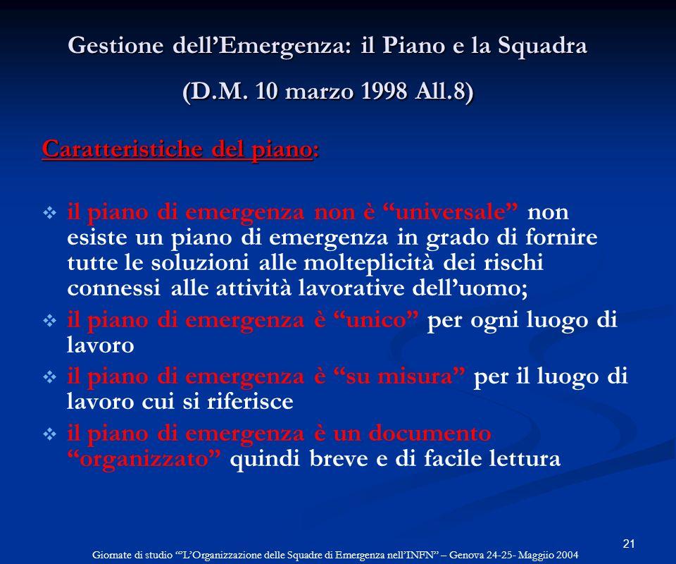 21 Gestione dellEmergenza: il Piano e la Squadra (D.M. 10 marzo 1998 All.8) Caratteristiche del piano: il piano di emergenza non è universale non esis