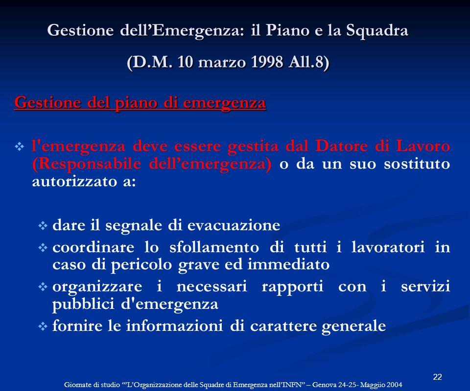 22 Gestione dellEmergenza: il Piano e la Squadra (D.M. 10 marzo 1998 All.8) Gestione del piano di emergenza l'emergenza deve essere gestita dal Datore
