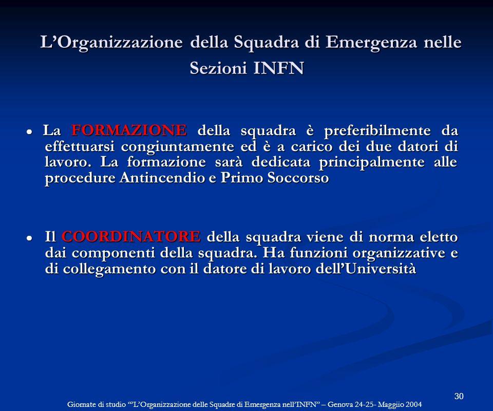 30 LOrganizzazione della Squadra di Emergenza nelle Sezioni INFN LOrganizzazione della Squadra di Emergenza nelle Sezioni INFN La FORMAZIONE della squ