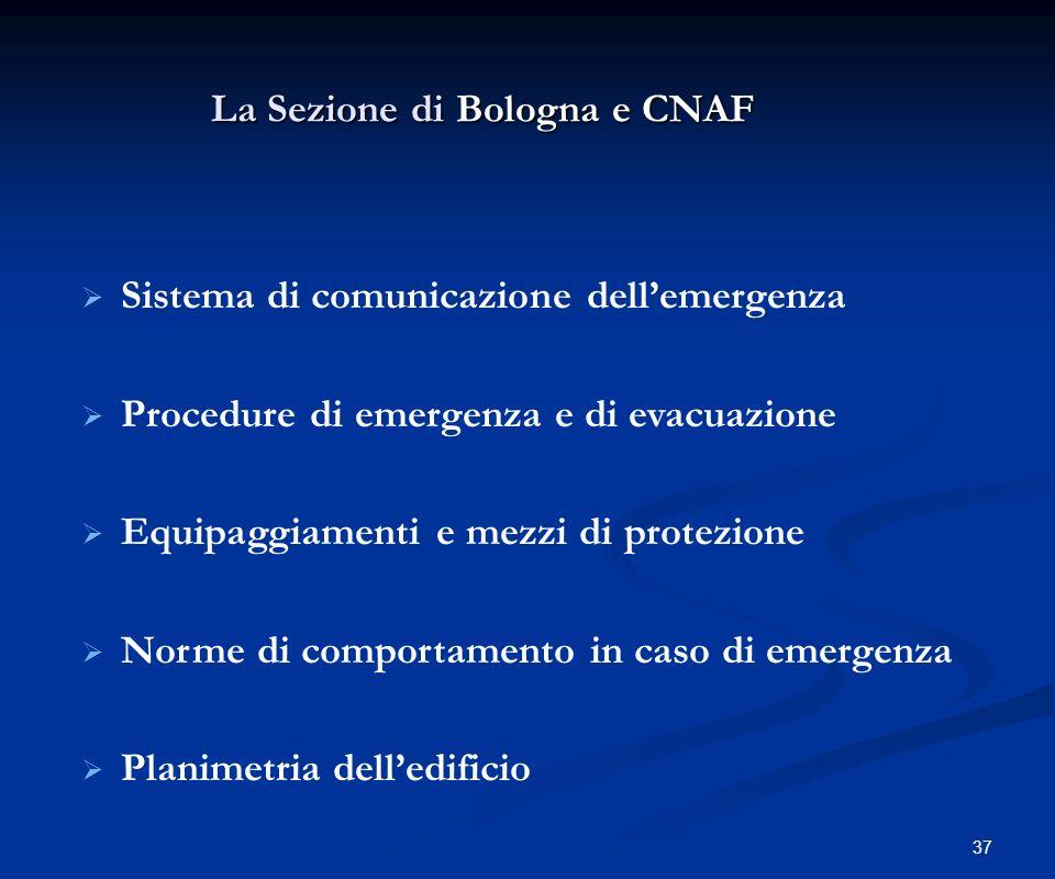 37 La Sezione di Bologna e CNAF Sistema di comunicazione dellemergenza Procedure di emergenza e di evacuazione Equipaggiamenti e mezzi di protezione N
