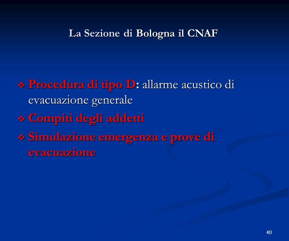 40 Procedura di tipo D: allarme acustico di evacuazione generale Procedura di tipo D: allarme acustico di evacuazione generale Compiti degli addetti C