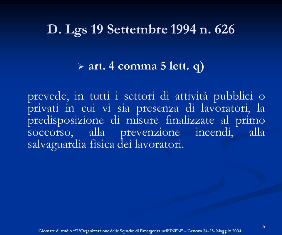 5 D. Lgs 19 Settembre 1994 n. 626 art. 4 comma 5 lett. q) prevede, in tutti i settori di attività pubblici o privati in cui vi sia presenza di lavorat
