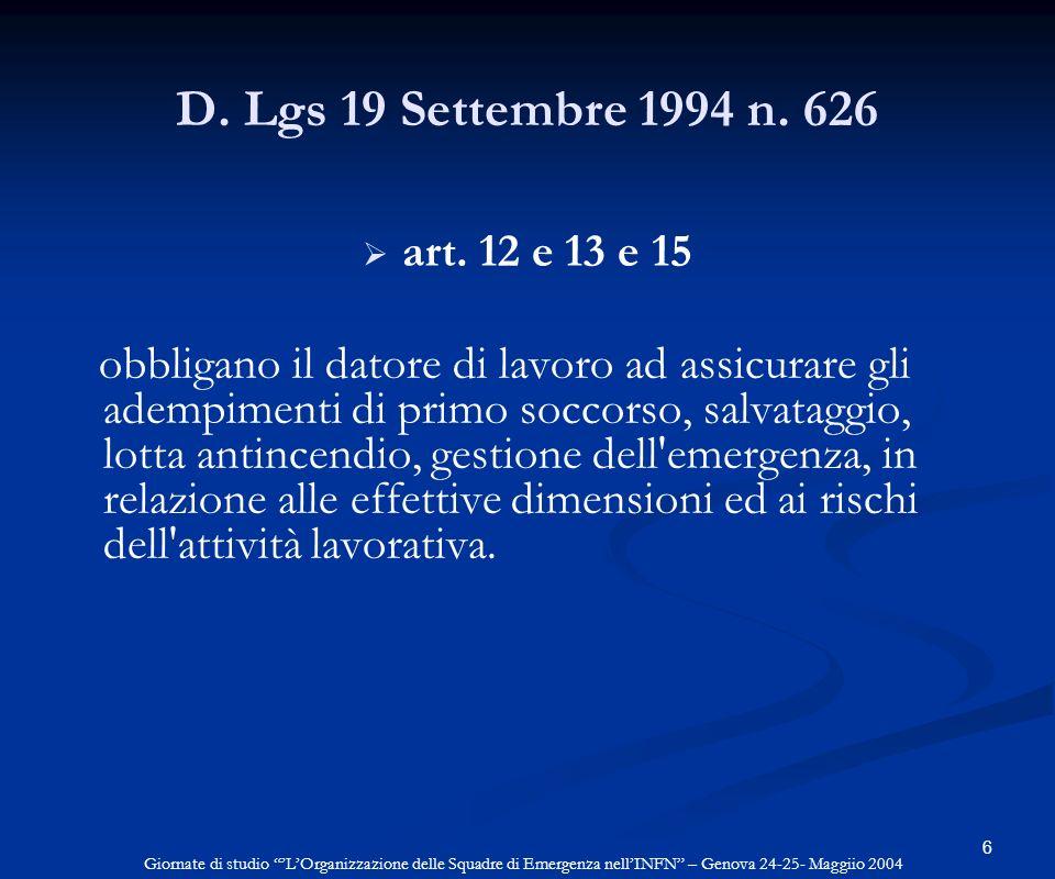 6 D. Lgs 19 Settembre 1994 n. 626 art. 12 e 13 e 15 obbligano il datore di lavoro ad assicurare gli adempimenti di primo soccorso, salvataggio, lotta