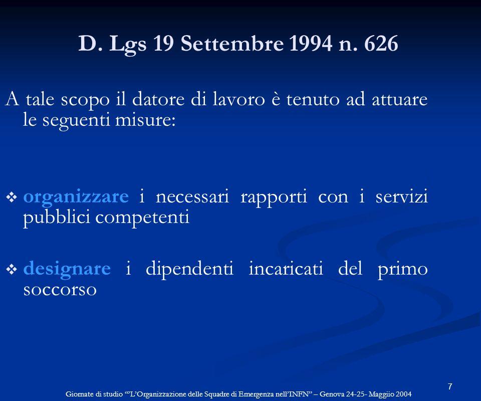 7 D. Lgs 19 Settembre 1994 n. 626 A tale scopo il datore di lavoro è tenuto ad attuare le seguenti misure: organizzare i necessari rapporti con i serv