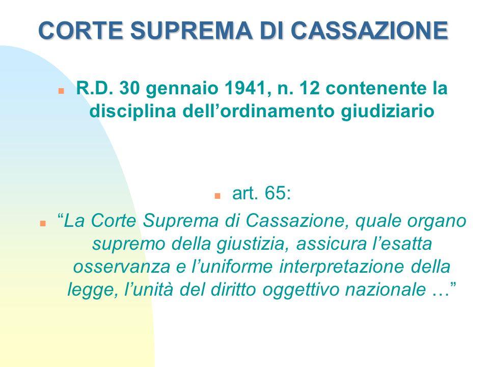 CORTE SUPREMA DI CASSAZIONE n R.D. 30 gennaio 1941, n. 12 contenente la disciplina dellordinamento giudiziario n art. 65: nLa Corte Suprema di Cassazi