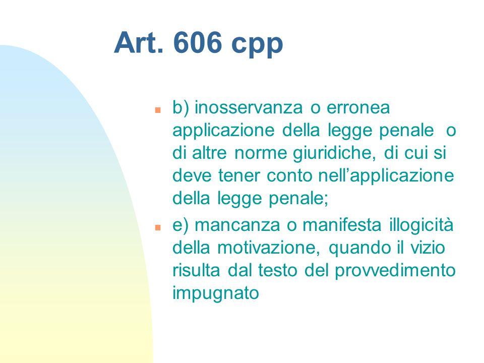 Art. 606 cpp n b) inosservanza o erronea applicazione della legge penale o di altre norme giuridiche, di cui si deve tener conto nellapplicazione dell