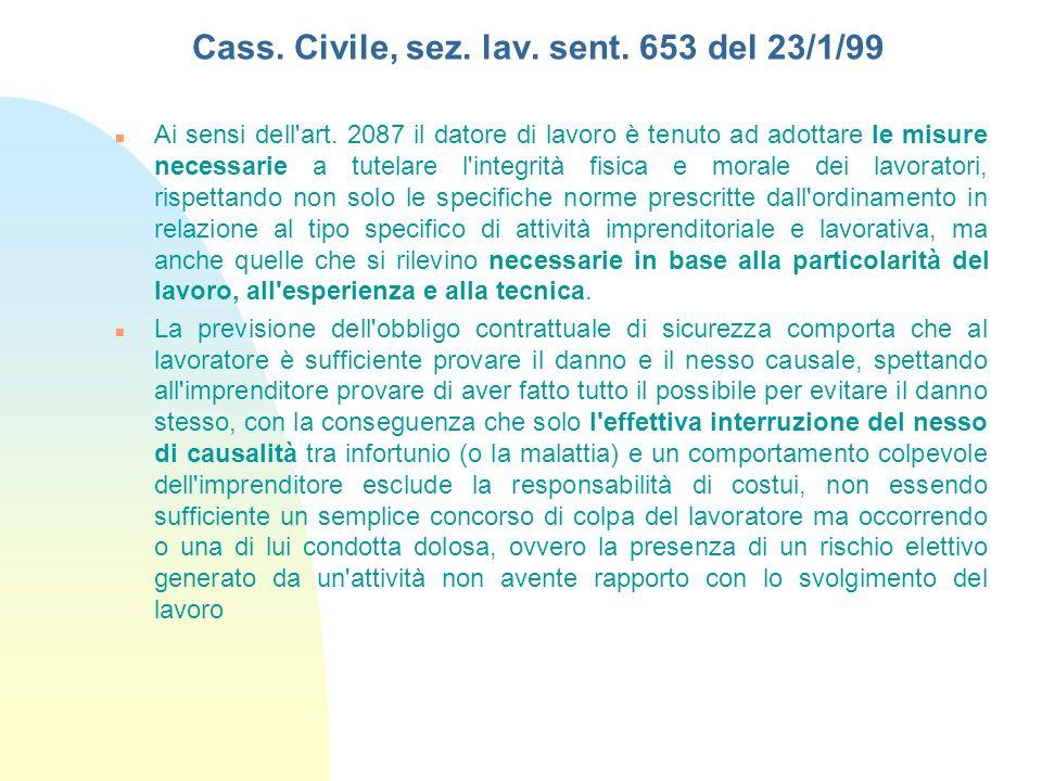 Cass. Civile, sez. lav. sent. 653 del 23/1/99 Ai sensi dell'art. 2087 il datore di lavoro è tenuto ad adottare le misure necessarie a tutelare l'integ