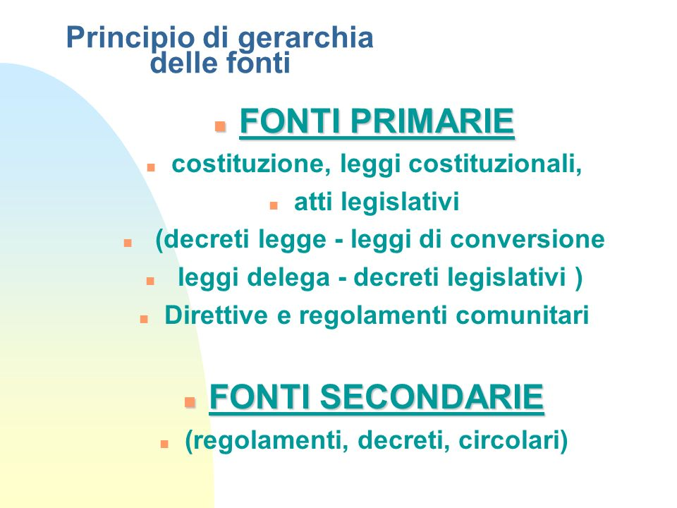 Principio di gerarchia delle fonti n FONTI PRIMARIE n costituzione, leggi costituzionali, n atti legislativi n (decreti legge - leggi di conversione n