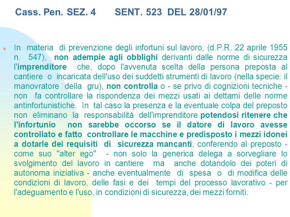 Cass. Pen. SEZ. 4 SENT. 523 DEL 28/01/97 n In materia di prevenzione degli infortuni sul lavoro, (d.P.R. 22 aprile 1955 n. 547), non adempie agli obbl