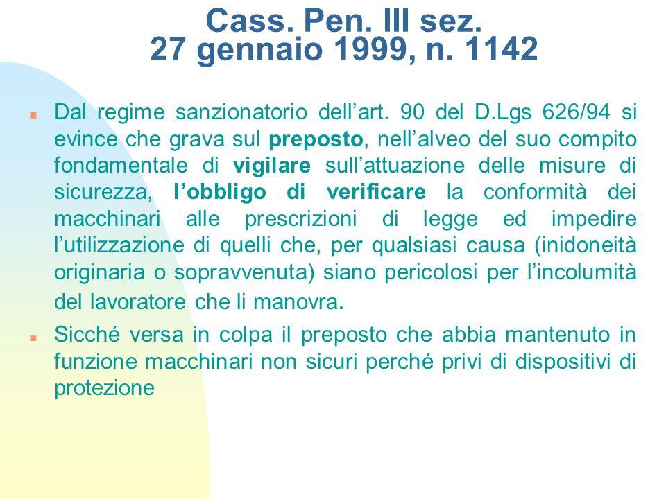 Cass. Pen. III sez. 27 gennaio 1999, n. 1142 Dal regime sanzionatorio dellart. 90 del D.Lgs 626/94 si evince che grava sul preposto, nellalveo del suo