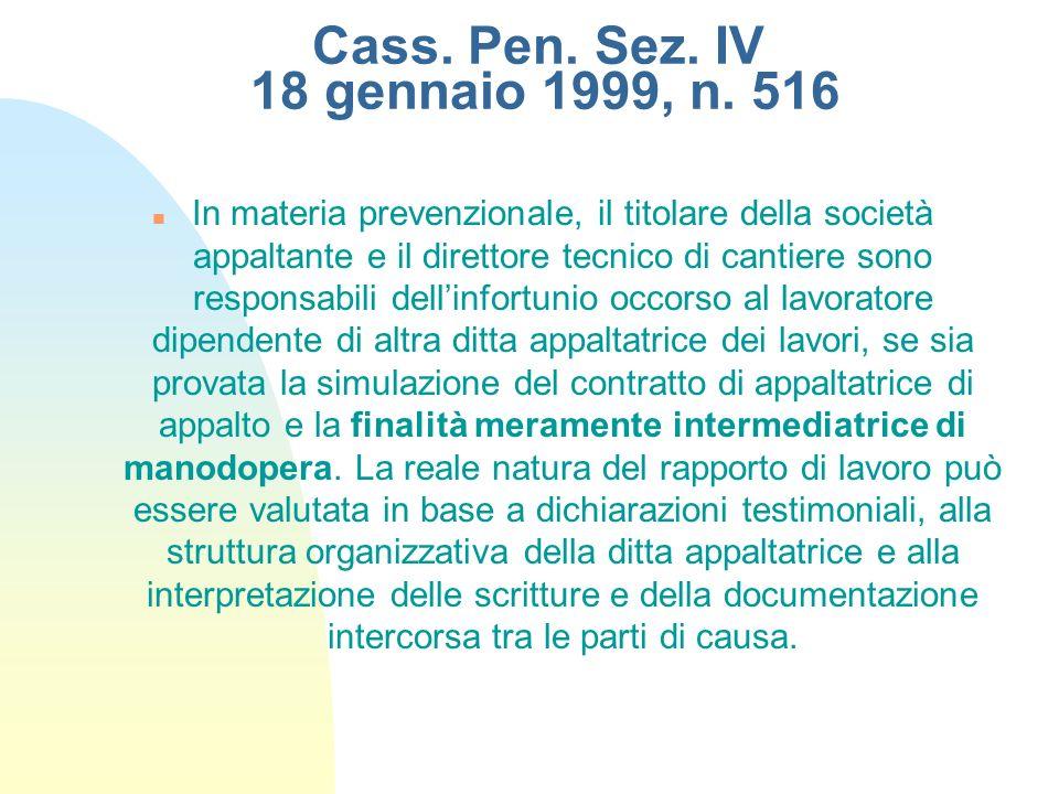 Cass. Pen. Sez. IV 18 gennaio 1999, n. 516 In materia prevenzionale, il titolare della società appaltante e il direttore tecnico di cantiere sono resp