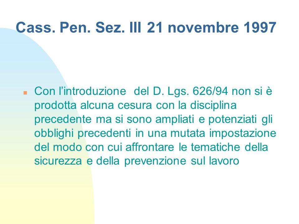 Cass. Pen. Sez. III 21 novembre 1997 n Con lintroduzione del D. Lgs. 626/94 non si è prodotta alcuna cesura con la disciplina precedente ma si sono am