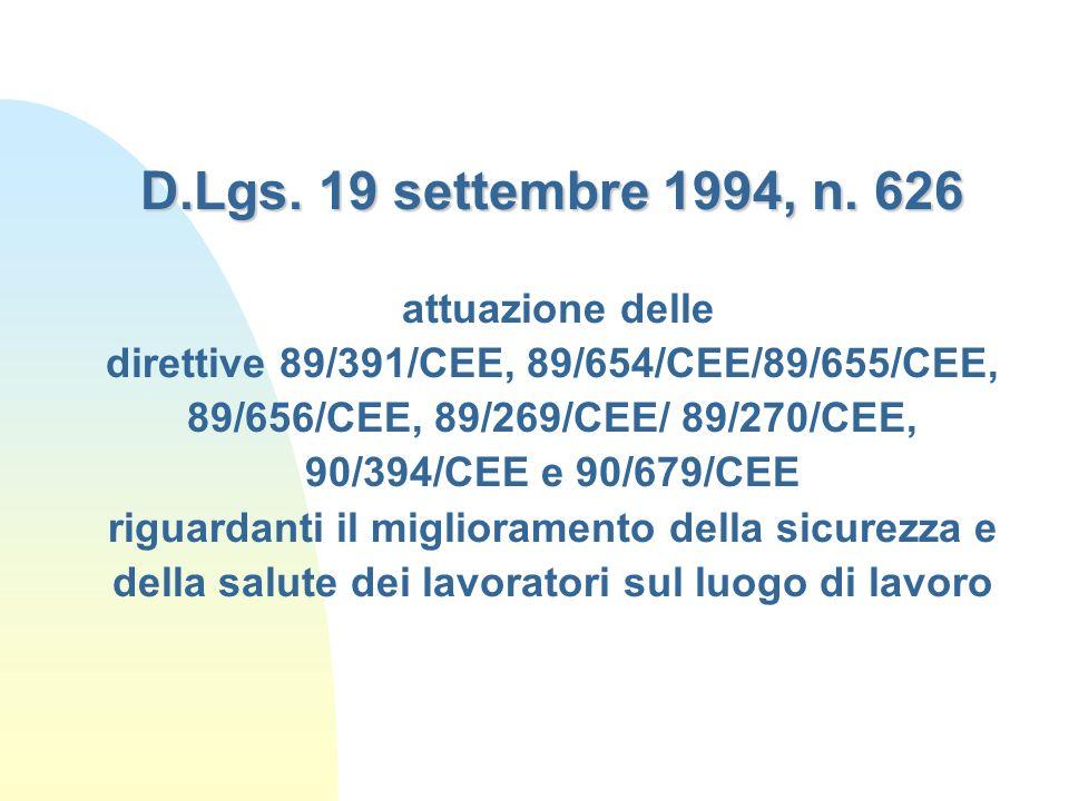 D.Lgs. 19 settembre 1994, n. 626 D.Lgs. 19 settembre 1994, n. 626 attuazione delle direttive 89/391/CEE, 89/654/CEE/89/655/CEE, 89/656/CEE, 89/269/CEE