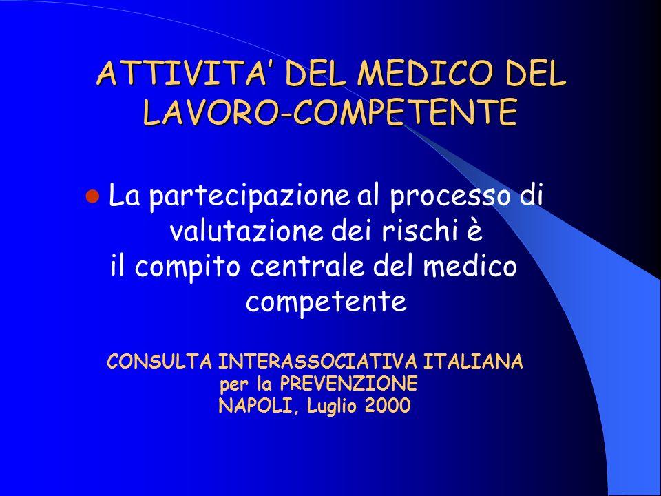 ATTIVITA DEL MEDICO DEL LAVORO-COMPETENTE La partecipazione al processo di valutazione dei rischi è il compito centrale del medico competente CONSULTA