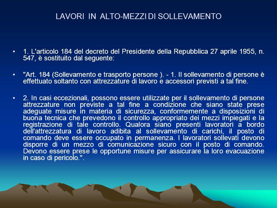 LAVORI IN ALTO-MEZZI DI SOLLEVAMENTO 1. L'articolo 184 del decreto del Presidente della Repubblica 27 aprile 1955, n. 547, è sostituito dal seguente: