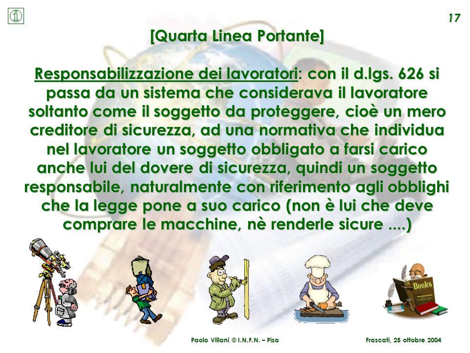 Paolo Villani © I.N.F.N. – Pisa 17 Frascati, 25 ottobre 2004 [Quarta Linea Portante] Responsabilizzazione dei lavoratori: con il d.lgs. 626 si passa d