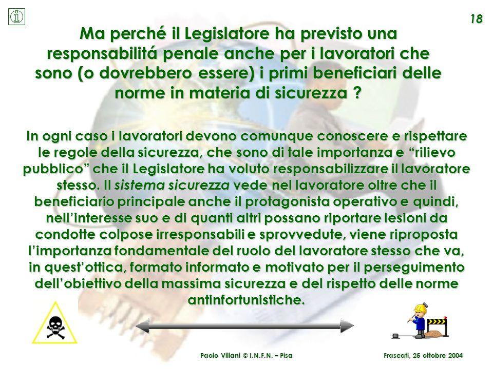 Paolo Villani © I.N.F.N. – Pisa 18 Frascati, 25 ottobre 2004 In ogni caso i lavoratori devono comunque conoscere e rispettare le regole della sicurezz