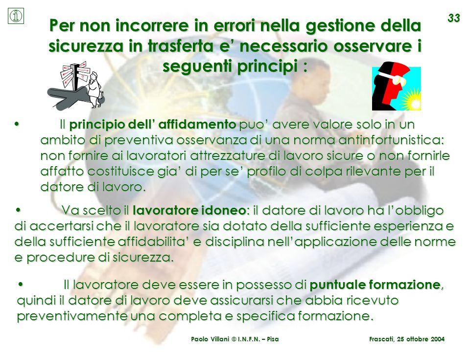 Paolo Villani © I.N.F.N. – Pisa 33 Per non incorrere in errori nella gestione della sicurezza in trasferta e necessario osservare i seguenti principi