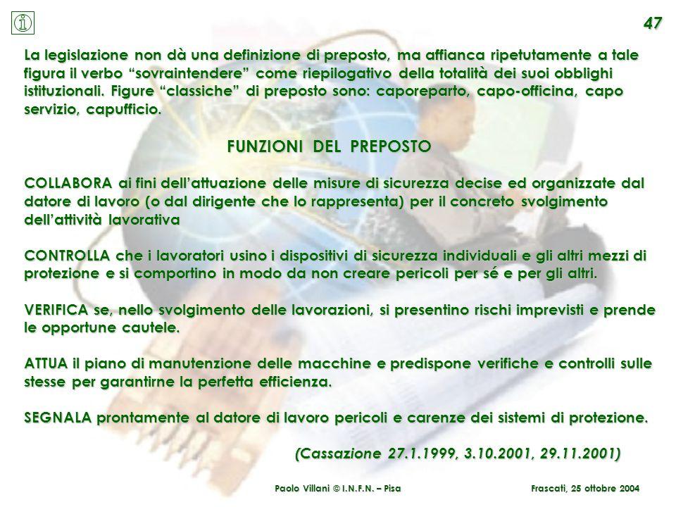 Paolo Villani © I.N.F.N. – Pisa Frascati, 25 ottobre 2004 47 La legislazione non dà una definizione di preposto, ma affianca ripetutamente a tale figu