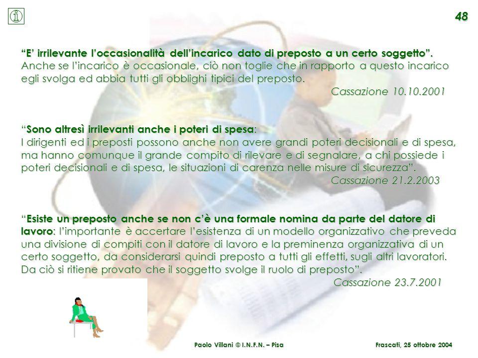 Paolo Villani © I.N.F.N. – Pisa 48 Frascati, 25 ottobre 2004 E irrilevante loccasionalità dellincarico dato di preposto a un certo soggetto. Anche se