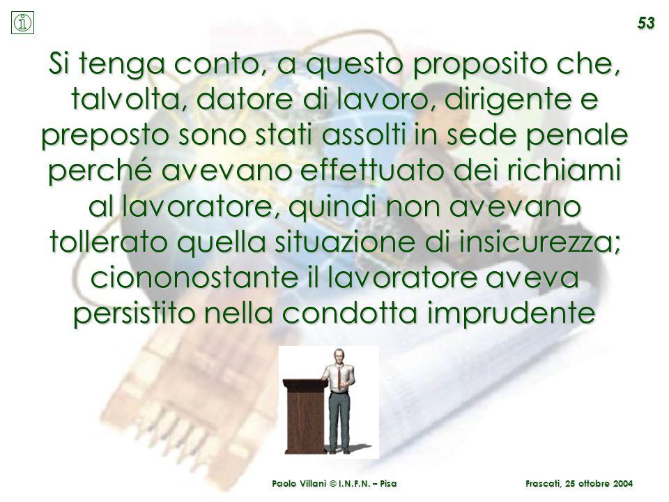 Paolo Villani © I.N.F.N. – Pisa Si tenga conto, a questo proposito che, talvolta, datore di lavoro, dirigente e preposto sono stati assolti in sede pe