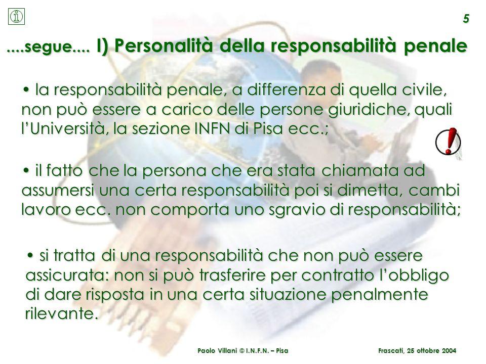 Paolo Villani © I.N.F.N. – Pisa 5 Frascati, 25 ottobre 2004....segue.... I) Personalità della responsabilità penale la responsabilità penale, a differ