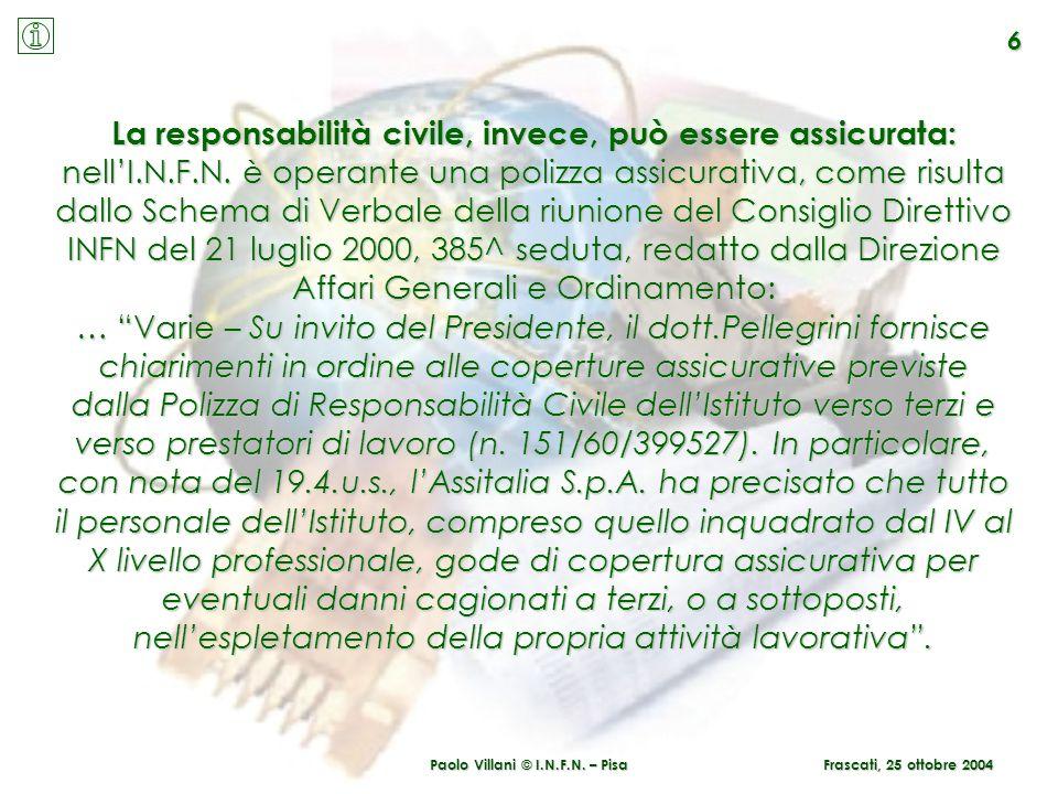 Paolo Villani © I.N.F.N. – Pisa La responsabilità civile, invece, può essere assicurata: nellI.N.F.N. è operante una polizza assicurativa, come risult