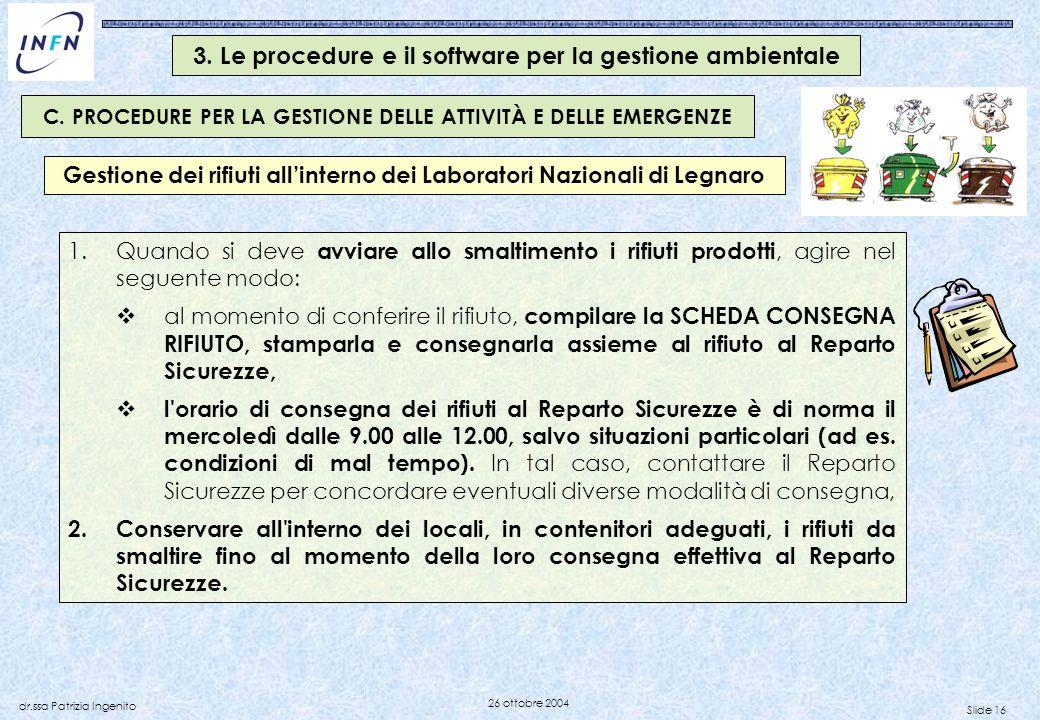 Slide 16 dr.ssa Patrizia Ingenito 26 ottobre 2004 1.Quando si deve avviare allo smaltimento i rifiuti prodotti, agire nel seguente modo: al momento di