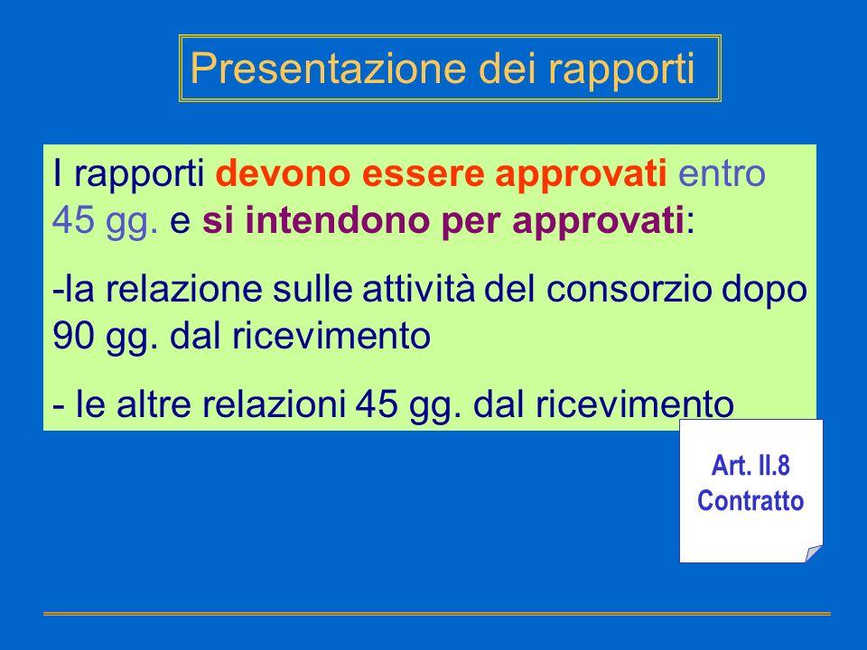 Presentazione dei rapporti I rapporti devono essere approvati entro 45 gg. e si intendono per approvati: -la relazione sulle attività del consorzio do