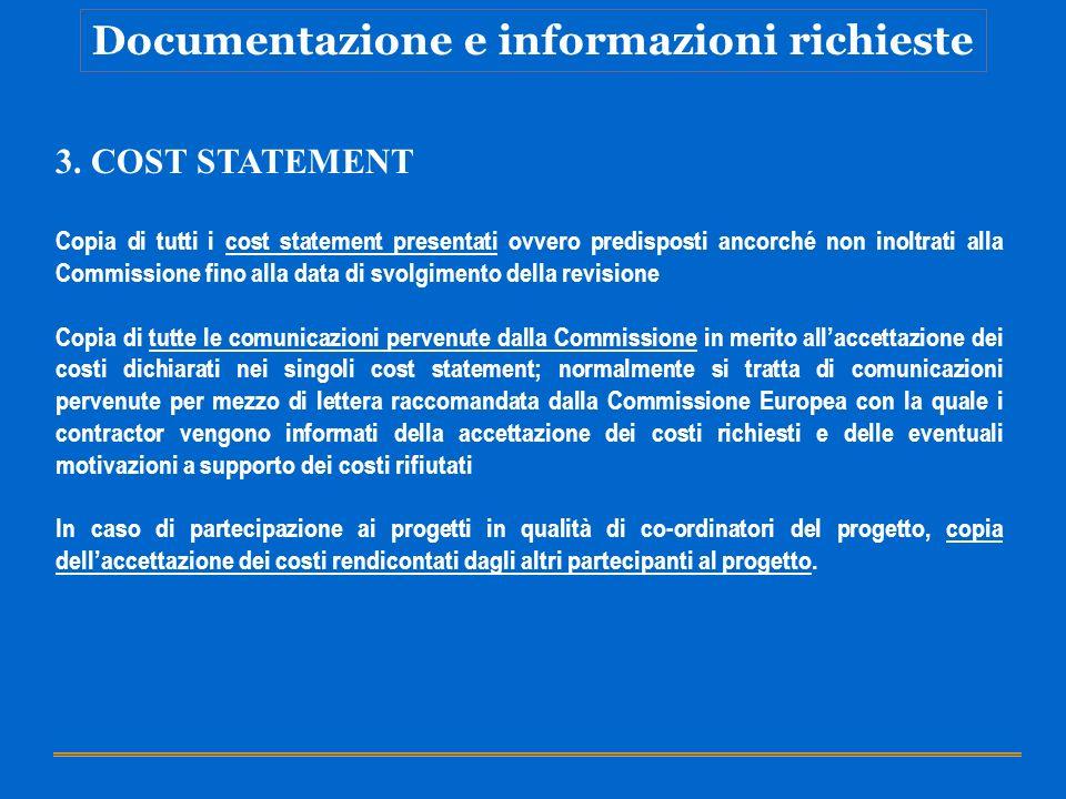 Documentazione e informazioni richieste 3. COST STATEMENT Copia di tutti i cost statement presentati ovvero predisposti ancorché non inoltrati alla Co