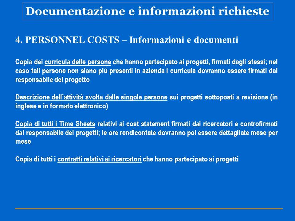 Documentazione e informazioni richieste 4. PERSONNEL COSTS – Informazioni e documenti Copia dei curricula delle persone che hanno partecipato ai proge