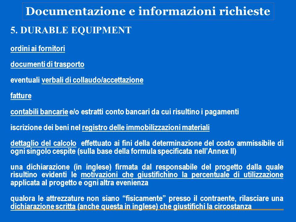 Documentazione e informazioni richieste 5. DURABLE EQUIPMENT ordini ai fornitori documenti di trasporto eventuali verbali di collaudo/accettazione fat